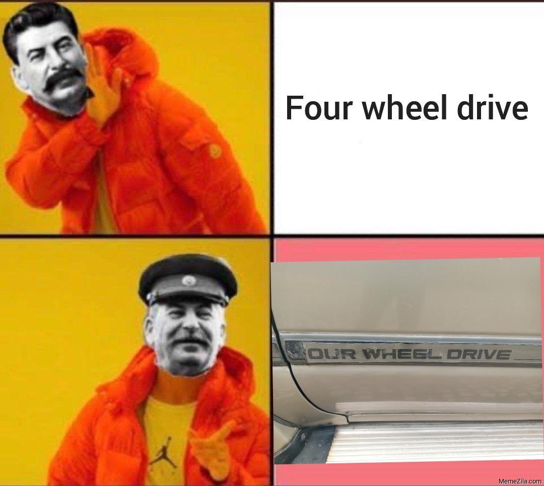 Four wheel drive Our wheel drive meme