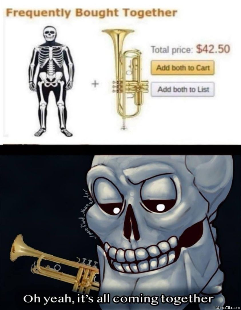 Frequently bought together Skeleton dress Trumpet Oh yeah Its all coming together meme