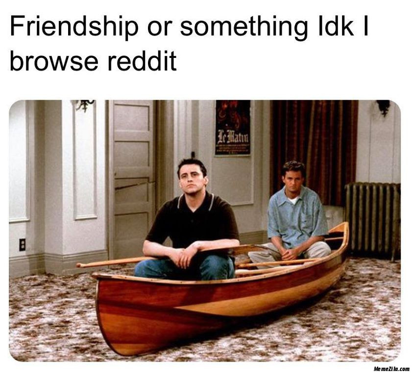 Friendship or something IDK I browse reddit meme