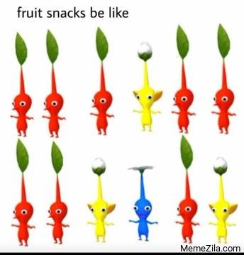 Fruit snacks be like meme