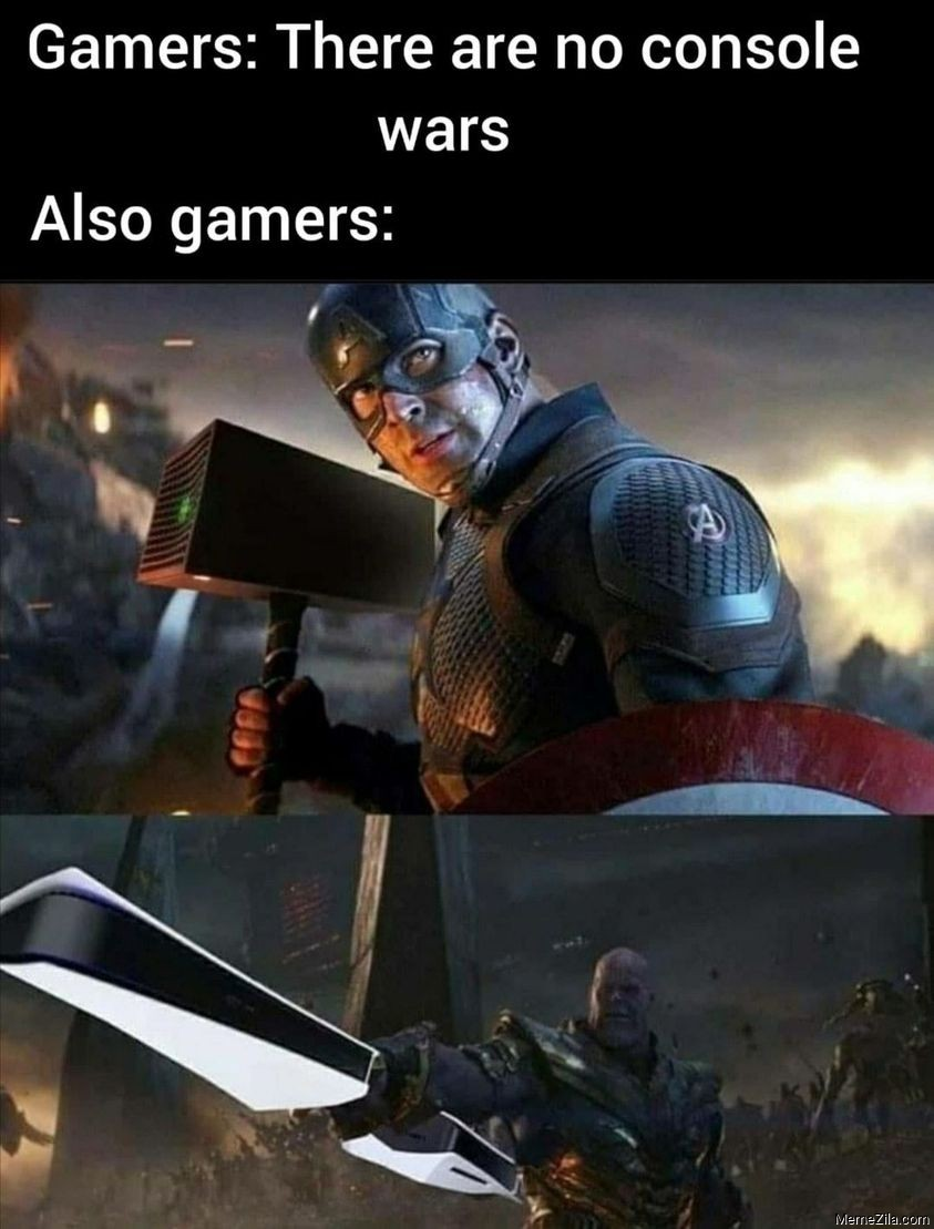 Gamers There are no console wars Also gamers meme