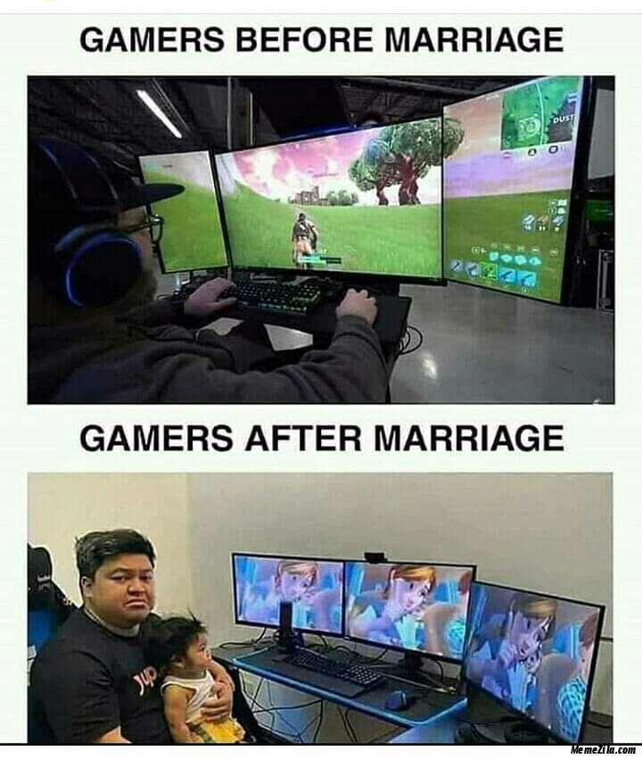 Gamers before marriage Gamers after marriage meme