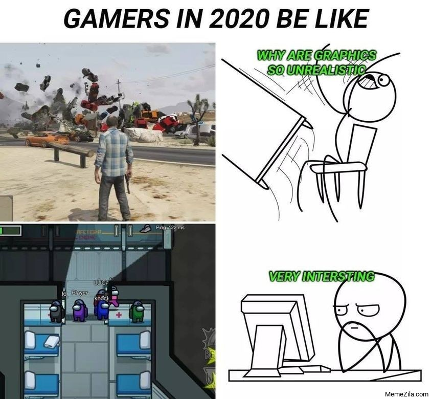 Gamers in 2020 be like Why are graphics so unrealistic Among us Very interesting meme