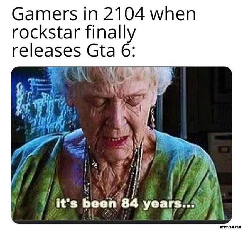 Gamers in 2104 when rockstar finally releaes GTA 6 meme