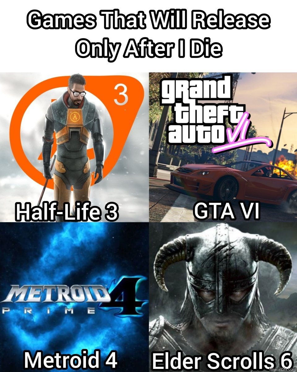 Games that will release only after I die meme