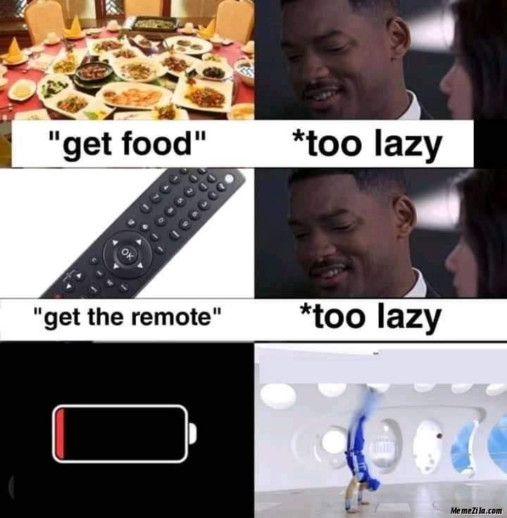 Get food too lazy Get the remote too lazy Battery low meme