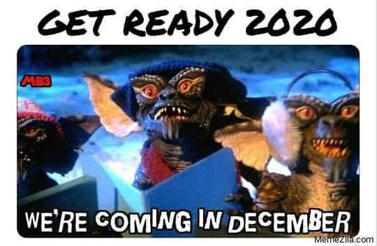 Get ready 2020 We are coming in december meme