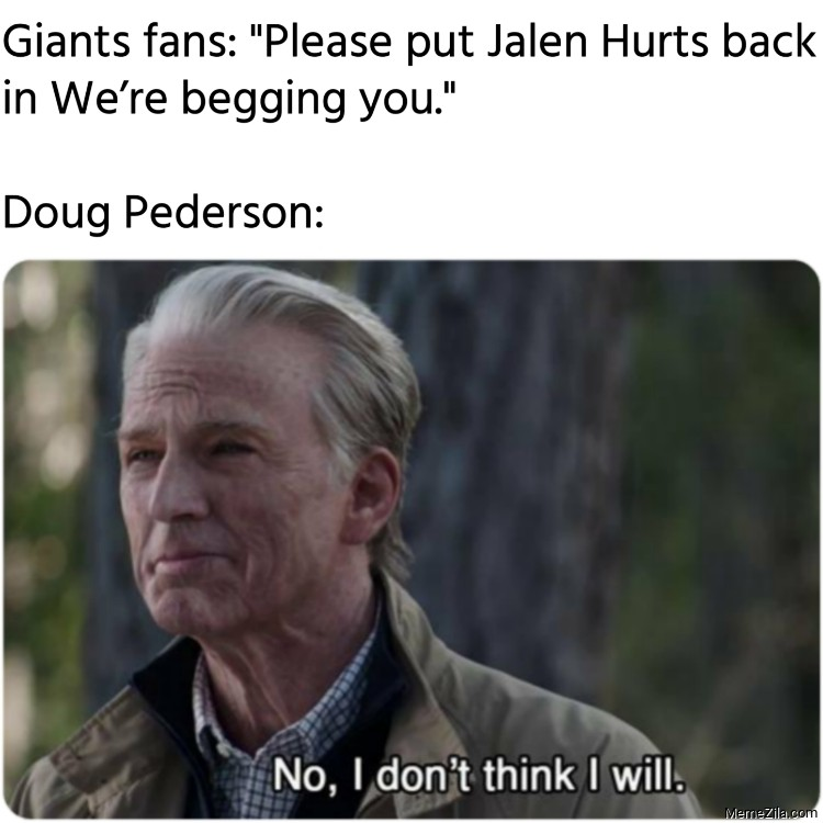 Giants fans Please put Jalen Hurts back in We are begging you Meanwhile Doug Pederson meme