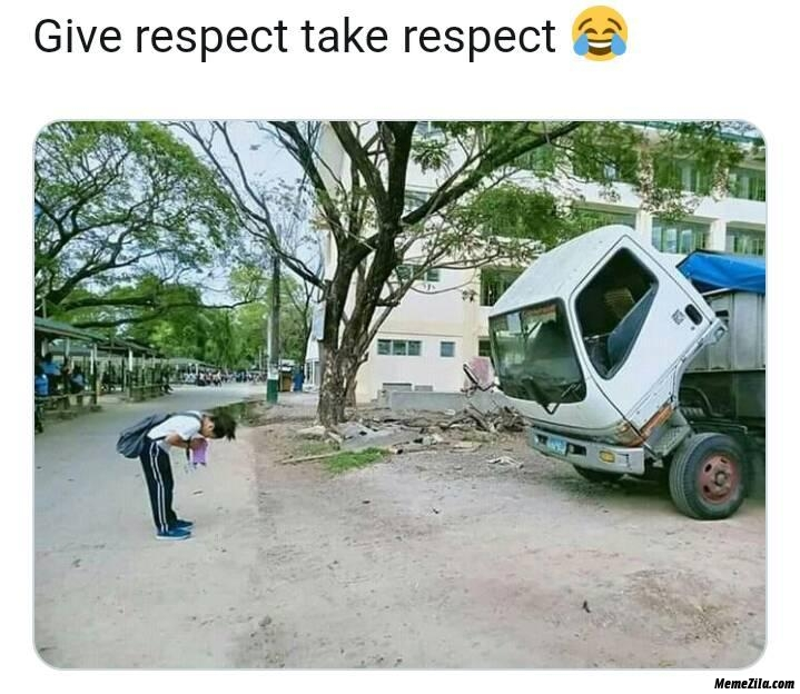 Give respect take respect meme