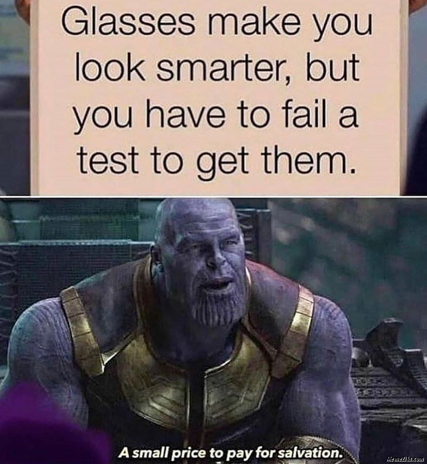 Glasses make you look smarter But you have to fail a test to get them A small price to pay for salvation meme