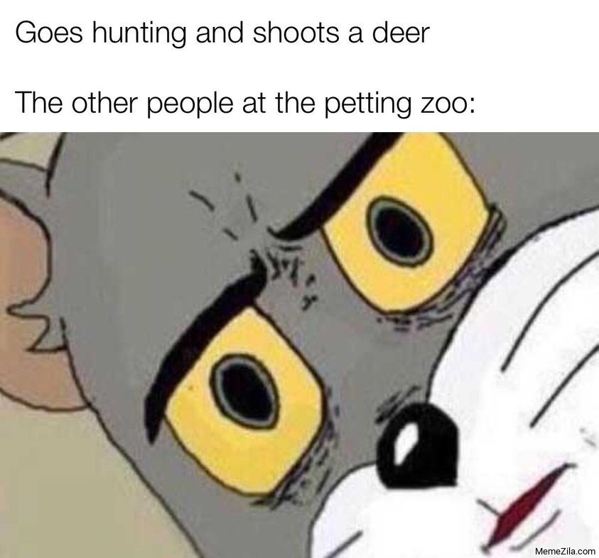 Goes hunting and shoots a deer The other people at the petting zoo meme