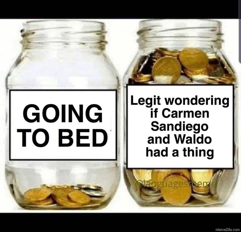 Going to bed vs Legit wondering if Carmen sandiego and Waldo had a thing meme
