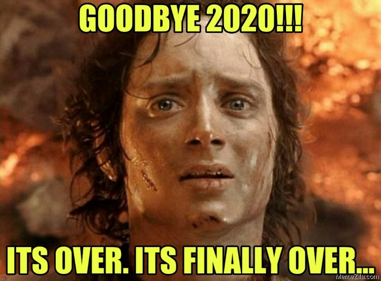 Goodbye 2020 Its over Its finally over meme