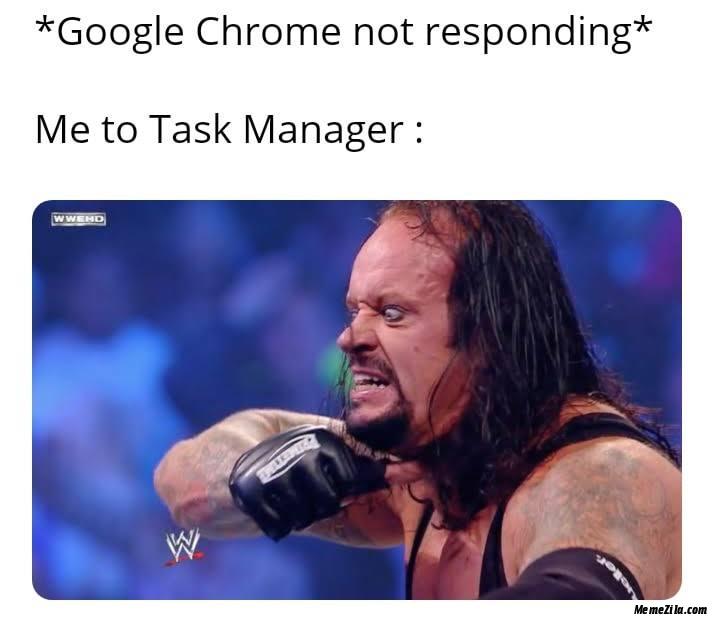 Google chrome not responding Me to task Manager meme