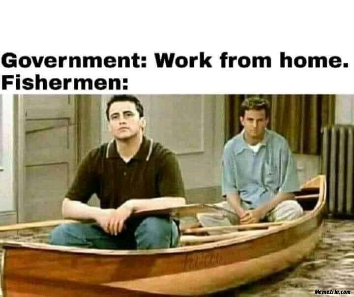 Government Work from home Fisherman meme