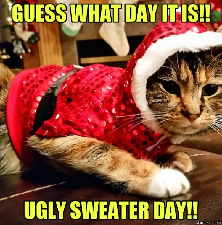 Guess what day it is Ugly sweater day meme