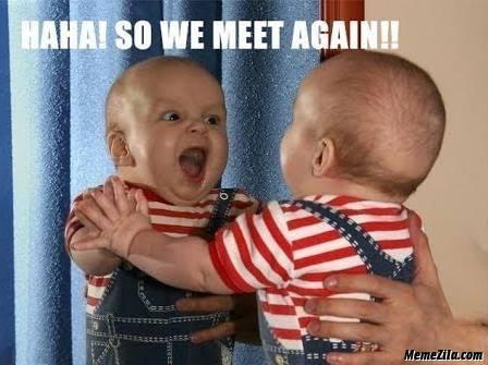 Hahai so we meet again meme