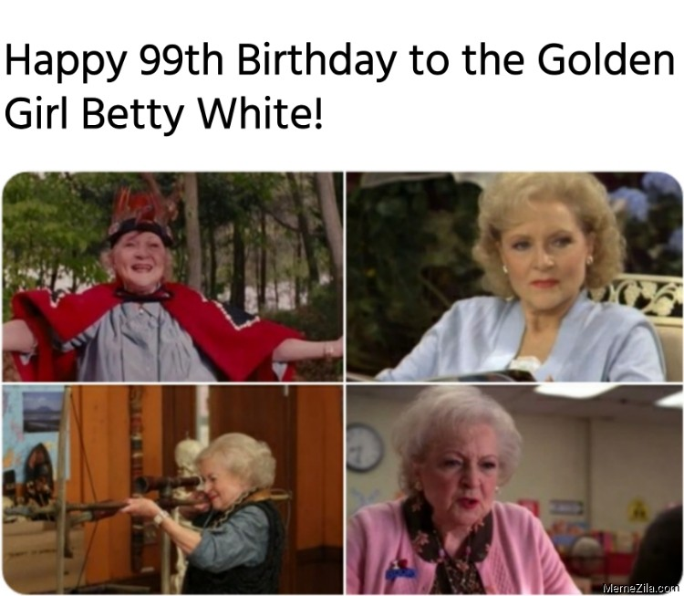 Happy 99th Birthday to the Golden Girl Betty White meme