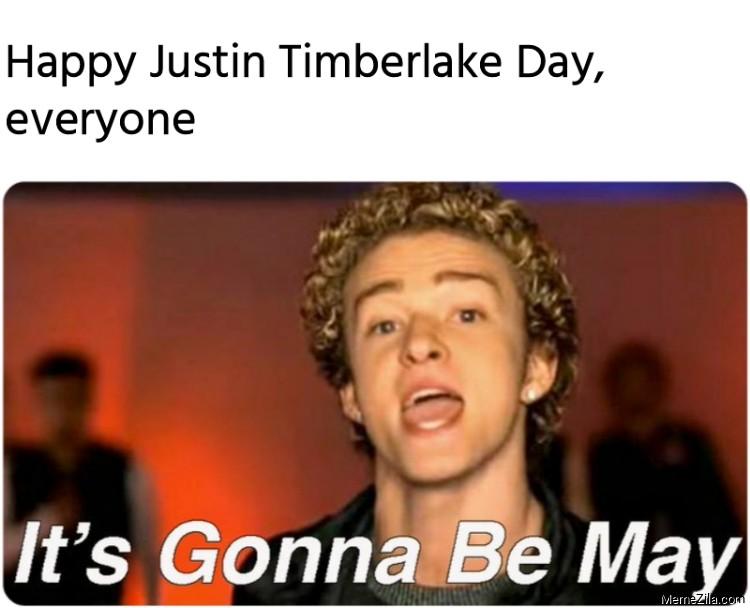 Happy Justin Timberlake Day everyone Its gonna be may meme