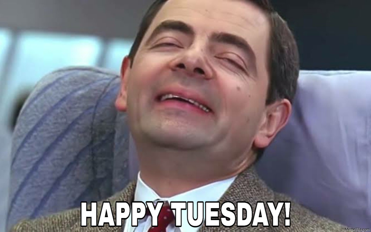 Happy Tuesday Mr Bean meme