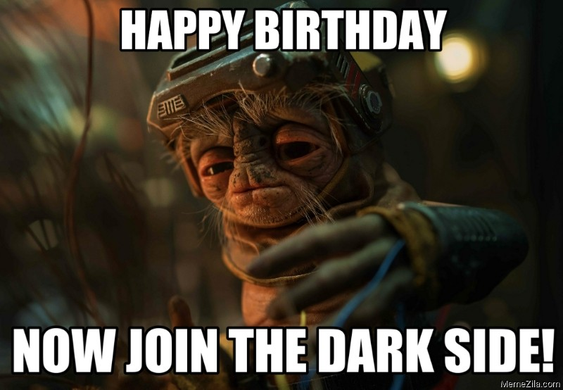Happy birthday Now join the dark side meme