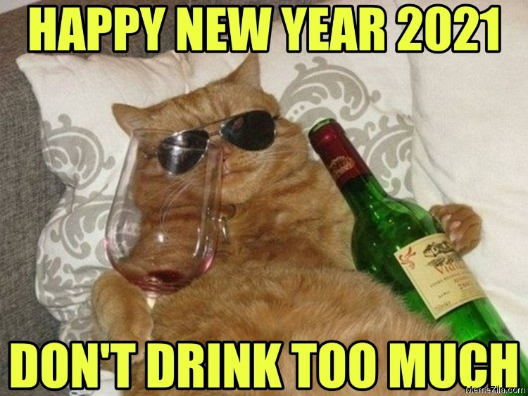Happy new year 2021 Dont drink too much meme