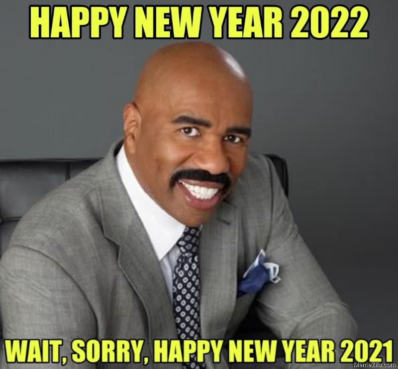Happy new year 2022 Wait sorry Happy new year 2021 meme