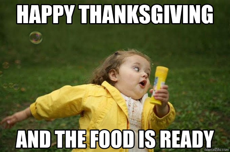 Happy thanksgiving And the food is ready meme