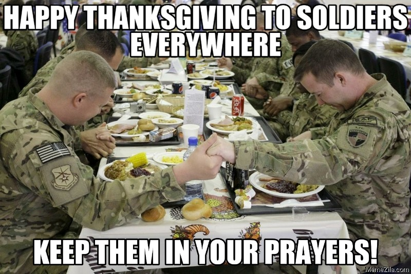 Happy thanksgiving to soldiers everywhere Keep them in your prayers meme