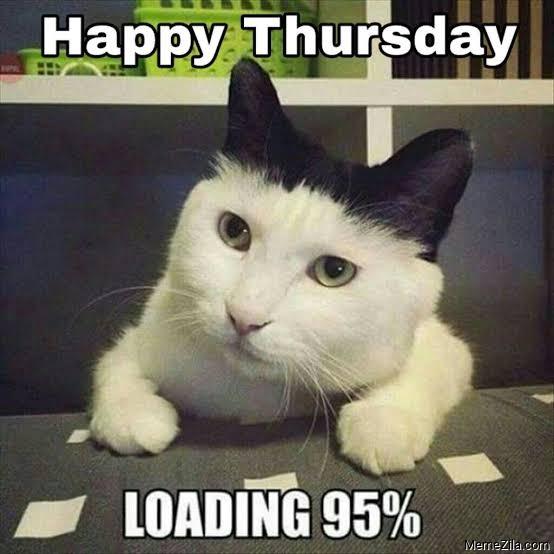 Happy thursday Loading 95 percent meme