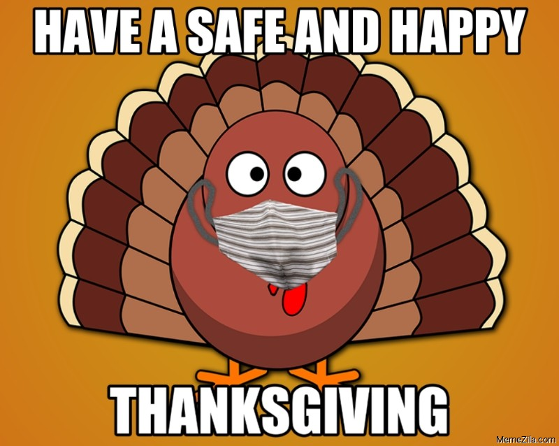 Have a safe and happy thanksgiving meme