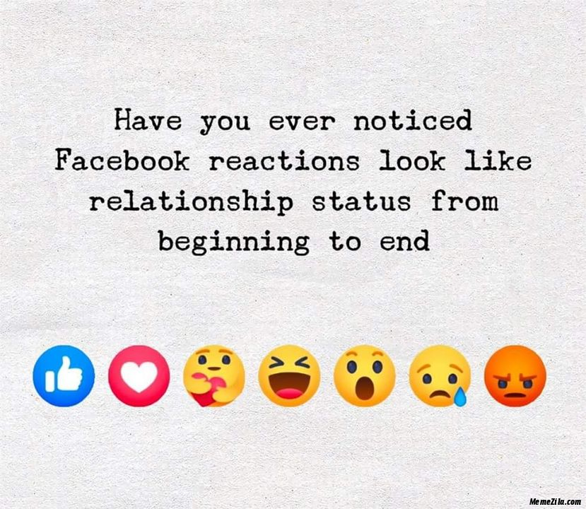 Have you ever noticed facebook reactions look like relationship status from beginning to end meme