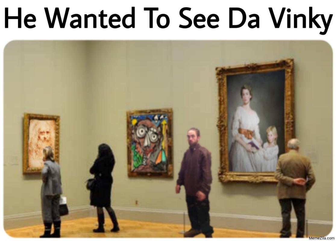 He Wanted To See Da Vinky meme