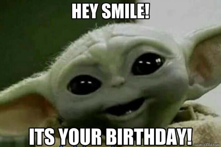 He smile Its your birthday meme