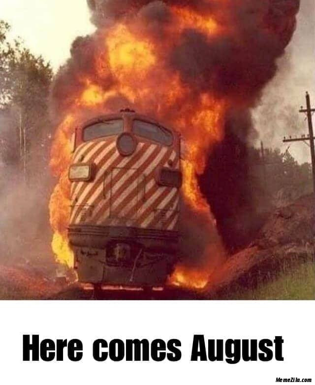 Here comes August meme