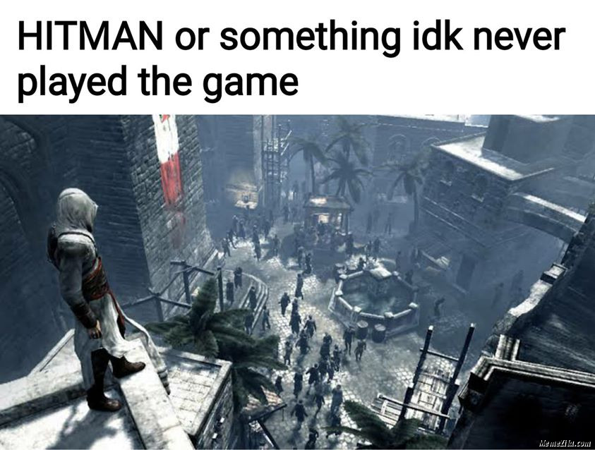Hitman or something idk never played the game meme