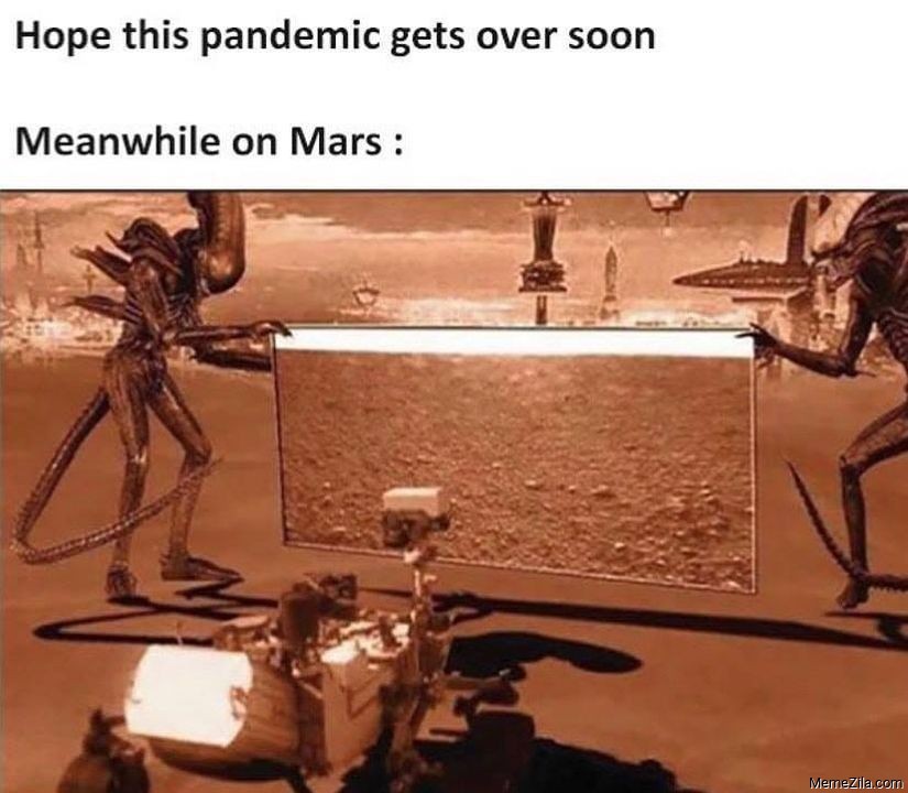 Hope this pandemic gets over soon Meanwhile on mars meme