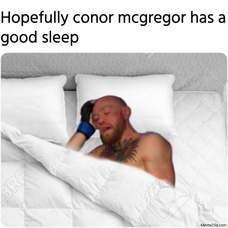[Image: Hopefully-conor-mcgregor-has-a-good-sleep-meme-9435.png]