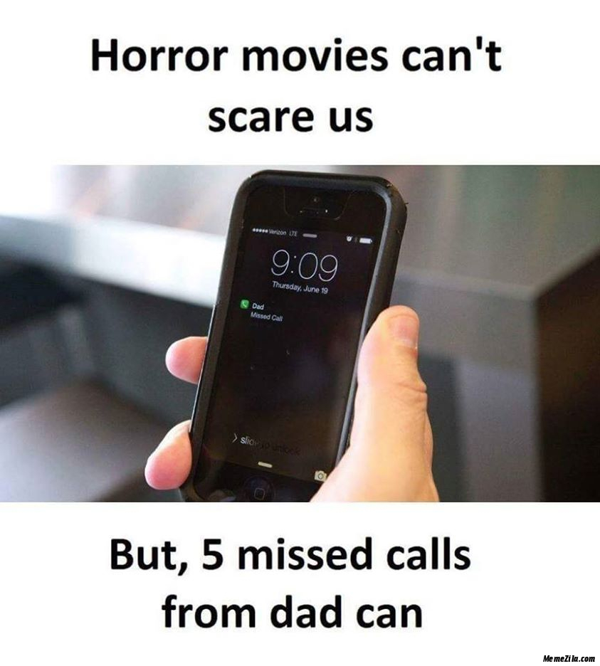Horror movies cant scare us But 5 miss calls from dad can meme