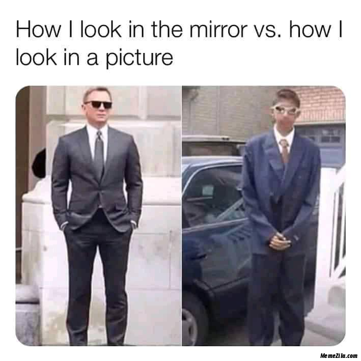 How I look in the mirror vs How I look in the picture meme