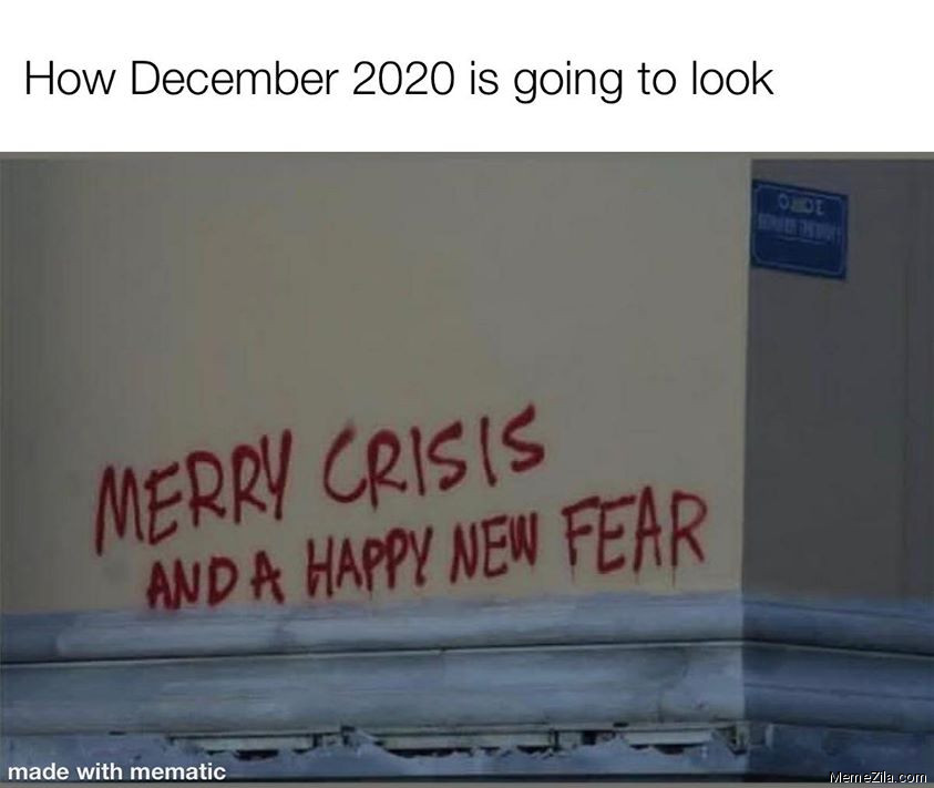 How december 2020 is going to look Merry crisis and a happy new fear meme