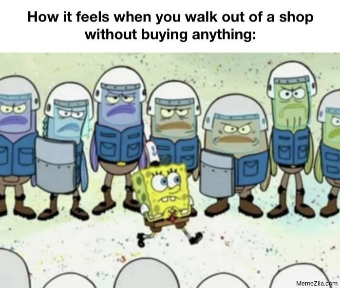How if feels when you walk out of a shop without buying anything meme