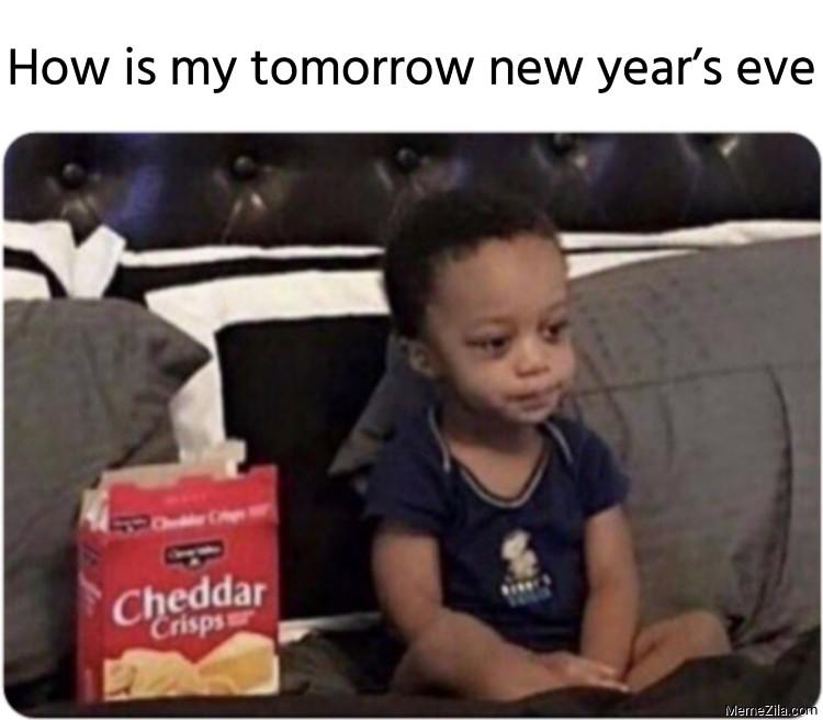 How is my tomorrow new years eve meme