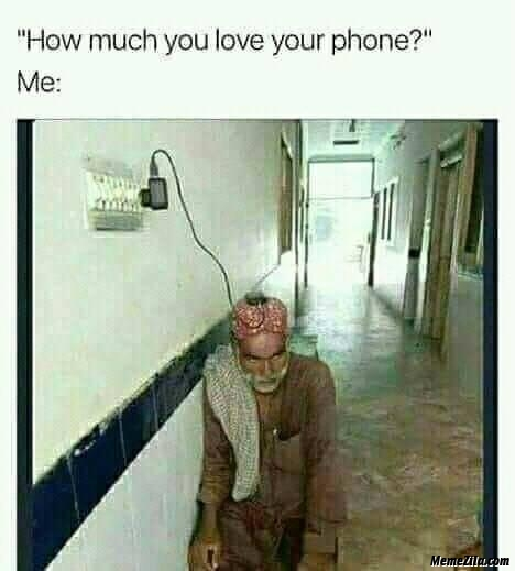 How much you love your phone meme