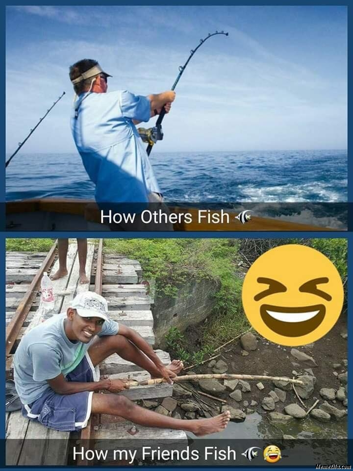 How others fish vs how my friend fish meme
