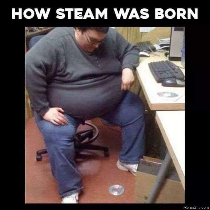 How steam was born meme