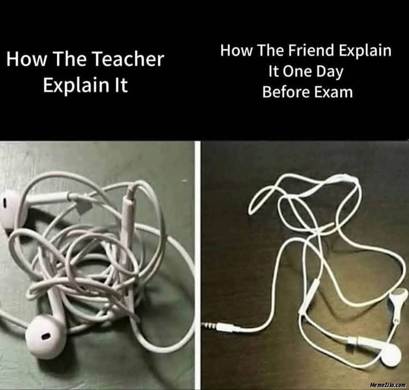 How the teacher explain it vs How the friend explain it one day before exam meme