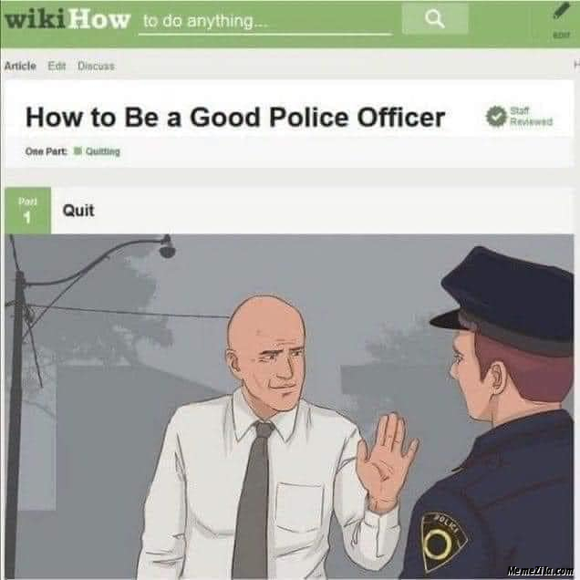 How to be a good police officer Quit meme