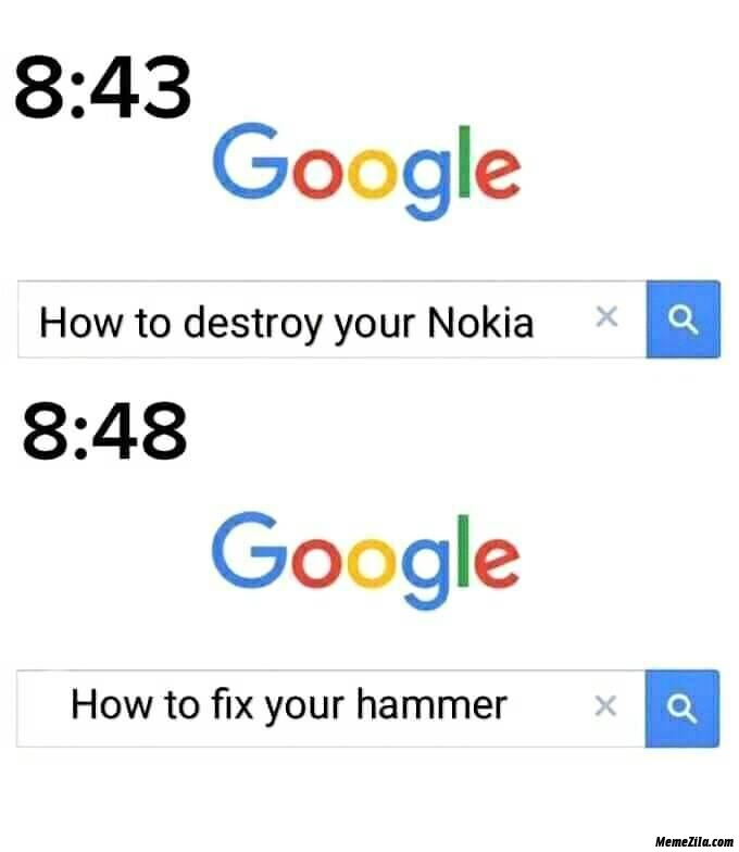 How to destroy your nokia how to fix your hammer meme