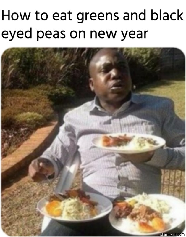 How to eat greens and black eyed peas on new year meme